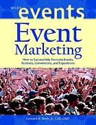 Event marketing : how to successfully promote events, festivals, conventions, and expositions