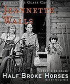 Half broke horses : a true-life novel