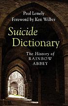 Suicide dictionary : the history of Rainbow Abbey
