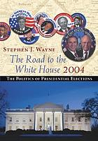 The road to the White House, 2004 : the politics of presidential elections