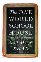 The one world schoolhouse: a new approach to teaching and learning.