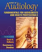 Survey of audiology : fundamentals for audiologists and health professionals