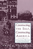 Constructing the self, constructing America : a cultural history of psychotherapy