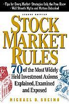 Stock market rules : 70 of the most widely held investment axioms explained, examined, and exposed