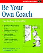 Be your own coach : your pathway to possibility