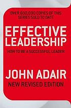 Effective leadership : how to be a successful leader
