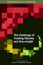 The challenge of treating obesity and overweight : proceedings of a workshop