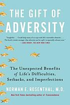 The gift of adversity : the unexpected benefits of life's difficulties, setbacks, and imperfections