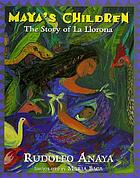 Maya's children : the story of La Llorona