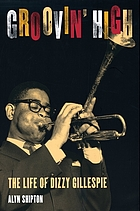 Groovin' high : the life of Dizzy Gillespie