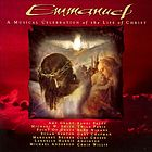 Emmanuel : a musical celebration of the life of Christ.
