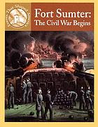 Fort Sumter : the Civil War begins
