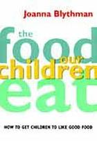 The food our children eat : how to get children to like good food