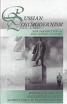 Russian postmodernism : new perspectives on Post-Soviet Culture