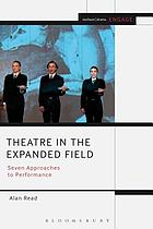 Theatre in the Expanded Field : Seven Approaches to Performance.