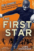 The first star : Red Grange and the barnstorming tour that launched the NFL