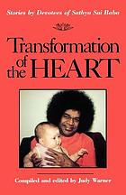 Transformation of the heart : stories by devotees of Sathya Sai Baba