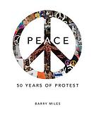 Peace : 50 years of protest