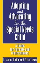 Adopting and advocating for the special needs child : a guide for parents and professionals