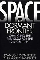 Space, the dormant frontier : changing the paradigm for the 21st century