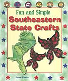 Fun and simple Southeastern state crafts : West Virginia, Virginia, North Carolina, South Carolina, Georgia, and Florida