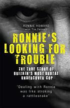 Ronnie's looking for trouble : the true story of Britain's most brutal undercover cop