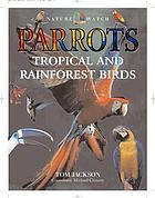 Parrots : tropical and rainforest birds