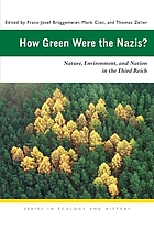 How green were the Nazis? : nature, environment, and nation in the Third Reich