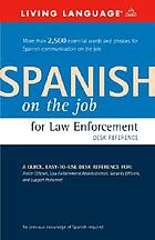 Spanish on the job for law enforcement : desk reference