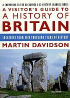 A visitor's guide to a history of Britain : locations from five thousand years of history