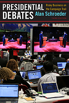 Presidential debates : risky business on the campaign trail