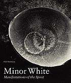 Minor White : manifestations of the spirit