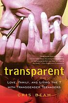 Transparent : love, family, and living the T with transgender teenagers