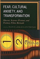 Fear, cultural anxiety, and transformation : horror, science fiction, and fantasy films remade