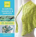 One + one : scarves, shawls & shrugs : 25 projects from just two skeins