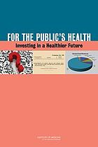 For the public's health : investing in a healthier future