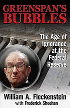 Greenspan's bubbles : the age of recklessness at the Federal Reserve