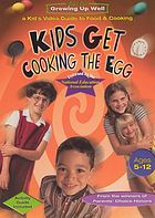 Kids get cooking the egg : a kid's video guide to food & cooking