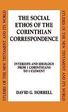 The social ethos of the Corinthian correspondence : interests and ideology from 1 Corinthians to 1 Clement