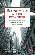 Economists and the powerful : convenient theories, distorted facts, ample rewards