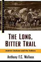The long, bitter trail : Andrew Jackson and the Indians