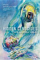 Hidden genocides : power, knowledge, memory