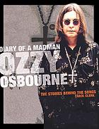 Ozzy Osbourne, diary of a madman : the stories behind the classic songs