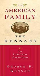 An American family : the Kennans : the first three generations