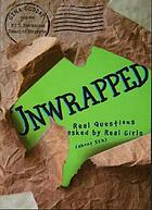 Unwrapped : real questions asked by real girls (about sex)