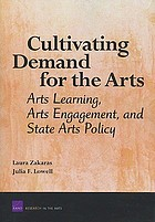 Cultivating demand for the arts : arts learning, arts engagement, and state arts policy