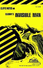 Invisible Man : notes, including life of Ellison, critical commentaries, character analyses, Invisible man and Conrad's Heart of darkness, review questions, selected bibliography