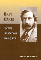 Bret Harte : opening the American literary West