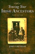 Tracing your Irish ancestors : the complete guide
