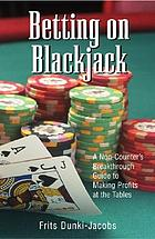 Betting on blackjack : a non-counter's breakthrough guide to making profits at the tables
